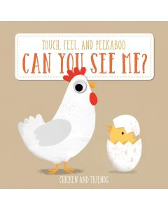 Can You See Me? Touch, Feel And Peekaboo Chicken & Friends